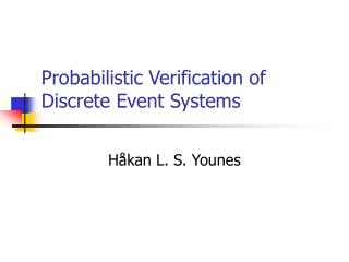 Probabilistic Verification of Discrete Event Systems
