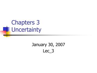 Chapters 3 Uncertainty