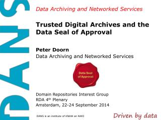 Trusted  Digital Archives  and the Data  Seal of Approval
