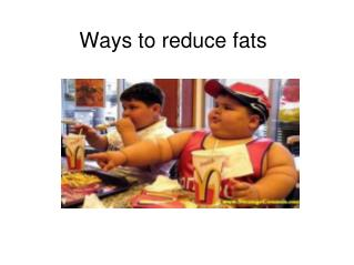 Ways to reduce fats