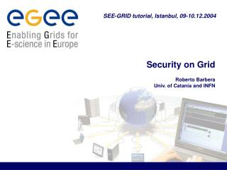 Security on Grid Roberto Barbera Univ. of Catania and INFN