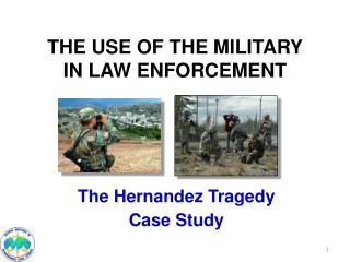 THE USE OF THE MILITARY   IN LAW ENFORCEMENT