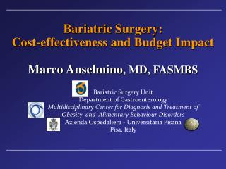 Bariatric Surgery :  Cost-effectiveness  and Budget Impact  Marco  Anselmino , MD, FASMBS