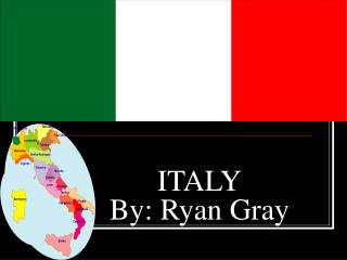 ITALY By: Ryan Gray