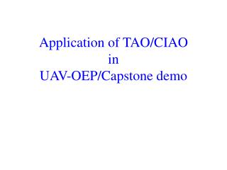 Application of TAO/CIAO  in  UAV-OEP/Capstone demo