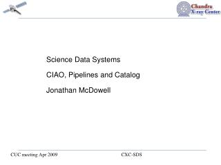 Science Data Systems CIAO, Pipelines and Catalog Jonathan McDowell