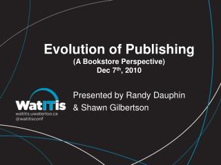 Evolution of Publishing (A Bookstore Perspective) Dec 7 th , 2010