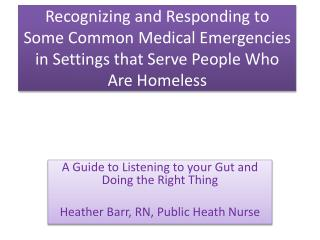 A Guide to Listening to your Gut and Doing the Right Thing Heather Barr, RN, Public Heath Nurse