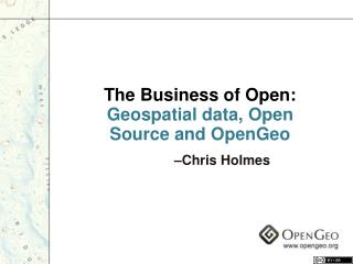 The Business of Open:  Geospatial data, Open Source and OpenGeo