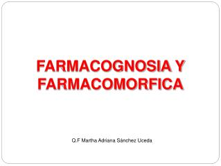 FARMACOGNOSIA Y FARMACOMORFICA
