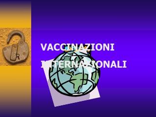 VACCINAZIONI  INTERNAZIONALI