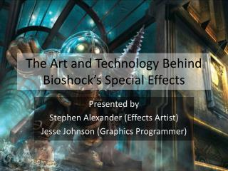 The Art and Technology Behind Bioshock's Special Effects