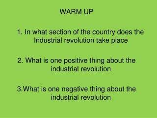 WARM UP         1. In what section of the country does the Industrial revolution take place