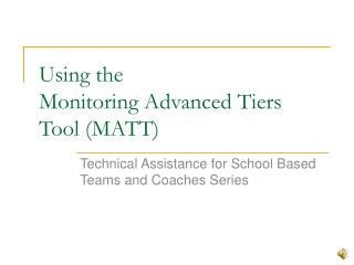 Using the  Monitoring Advanced Tiers Tool (MATT)