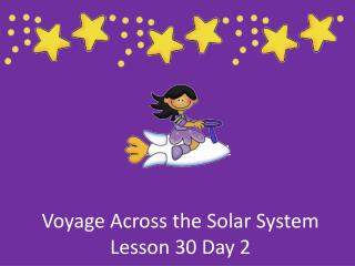 Voyage Across the Solar System Lesson 30 Day 2