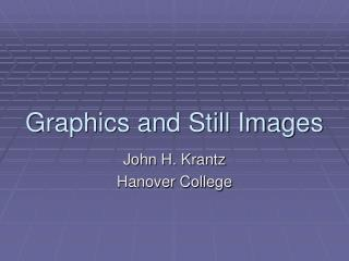 Graphics and Still Images