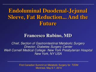 Endoluminal Duodenal - Jejunal Sleeve , Fat  Reduction ... And the Future Francesco  Rubino , MD Chief , Section of  Gas