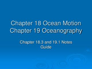 Chapter 18 Ocean Motion Chapter 19 Oceanography