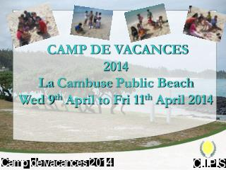 CAMP DE VACANCES  2014 La  Cambuse  Public Beach Wed 9 th  April to Fri 11 th  April 2014