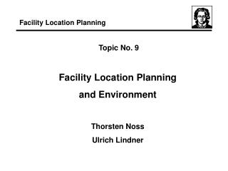 Topic No. 9 Facility Location Planning  and Environment Thorsten Noss Ulrich Lindner