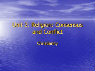 Unit 2: Religion: Consensus and Conflict