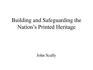Building and Safeguarding the Nation's Printed Heritage