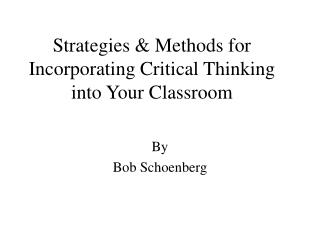 Strategies & Methods for Incorporating Critical Thinking into Your Classroom