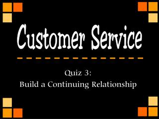 Quiz 3: Build a Continuing Relationship