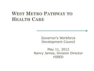 : West Metro Pathway to  Health Care  Careers