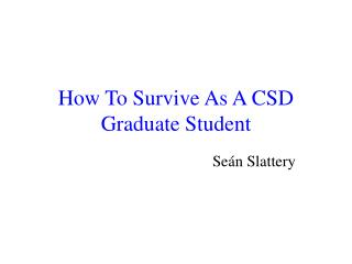How To Survive As A CSD Graduate Student
