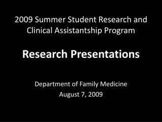 2009 Summer Student Research and Clinical Assistantship Program Research Presentations