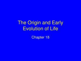 The Origin and Early  Evolution of Life