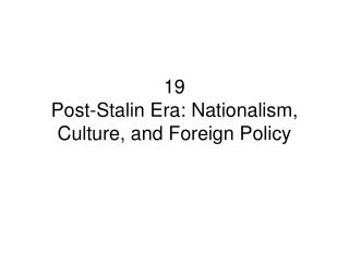 19 Post-Stalin Era: Nationalism, Culture, and Foreign Policy