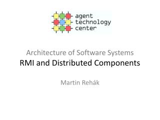 Architecture of Software Systems RMI and Distributed Components