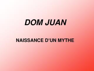 DOM JUAN NAISSANCE D'UN MYTHE