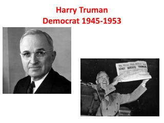 Harry Truman Democrat 1945-1953