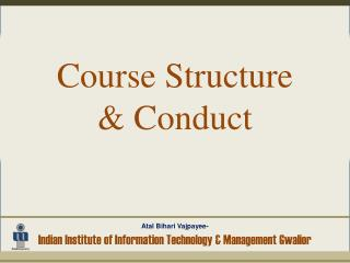 Course Structure  & Conduct