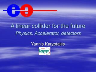 A linear collider for the future Physics, Accelerator, detectors