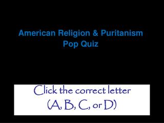 American Religion & Puritanism  Pop Quiz
