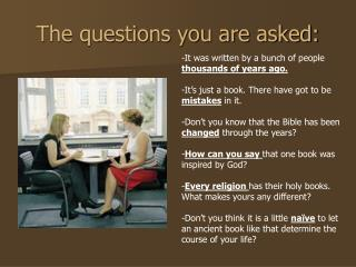The questions you are asked: