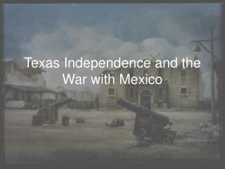 Texas Independence and the War with Mexico