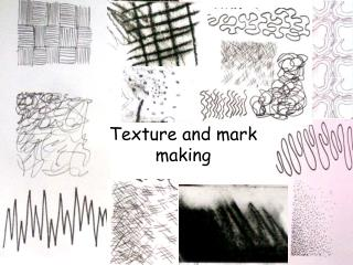Texture and mark making