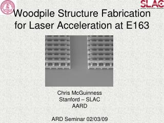 Woodpile Structure Fabrication for Laser Acceleration at E163
