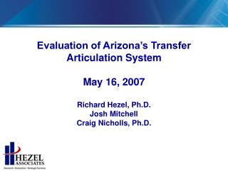 Evaluation of Arizona's Transfer Articulation System May 16, 2007 Richard Hezel, Ph.D.