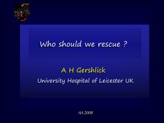 A H Gershlick  University Hospital of Leicester UK