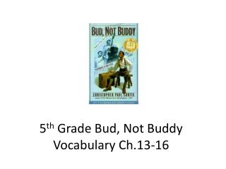 5 th  Grade Bud, Not Buddy Vocabulary Ch.13-16