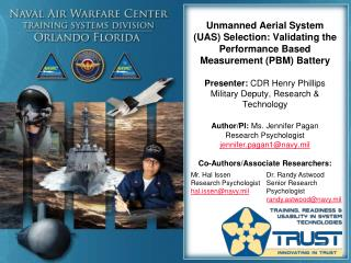 Mr. Hal Issen Research Psychologist hal.issen@navy.mil Dr. Randy Astwood Senior Research