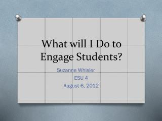 What will I Do to Engage Students?