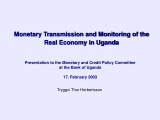 Monetary Transmission and Monitoring of the Real Economy in Uganda