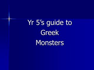 Yr 5's guide to  Greek Monsters